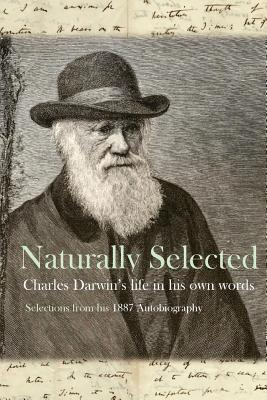 Naturally Selected: Charles Darwin's Life in His Own Words