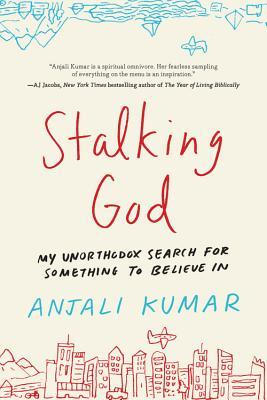 Stalking God: From Laughing Yoga to Burning Man, My Unorthodox Search for Something to Believe In