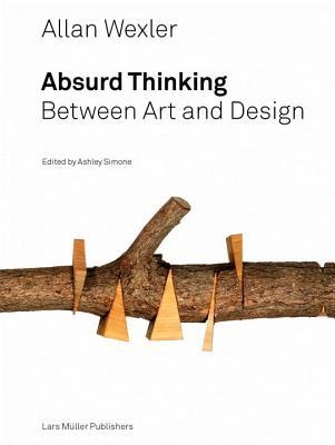 Allan Wexler: Absurd Thinking-Between Art and Design por Ashley Simone