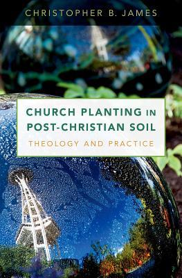 Church Planting in Post-Christian Soil by Christopher James