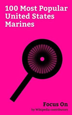 Focus On: 100 Most Popular United States Marines: United States Marine Corps, Steve McQueen, Mark Fuhrman, Randy Orton, Lee Harvey Oswald, Gene Hackman, ... Kelly, Harvey Keitel, Charles Whitman, etc.