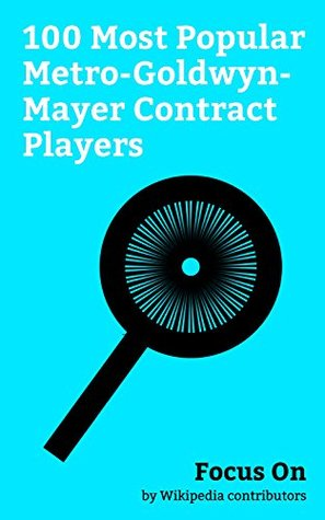 Focus On: 100 Most Popular Metro-Goldwyn-Mayer Contract Players: Joan Crawford, Roger Moore, Debbie Reynolds, Frank Sinatra, Judy Garland, Elizabeth Taylor, ... Angela Lansbury, Lucille Ball, etc.