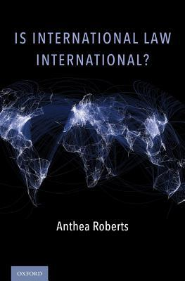 Is International Law International? por Anthea Roberts