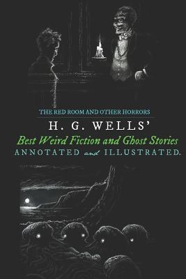 The Red Room, the Country of the Blind, and Other Horrors: The Best Ghost Stories and Weird Fiction of H. G. Wells