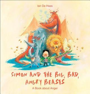 Simon and the Big, Bad, Angry Beasts: A Book about Anger