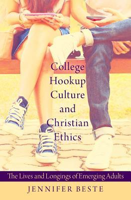 College Hookup Culture and Christian Ethics: The Lives and Longings of Emerging Adults