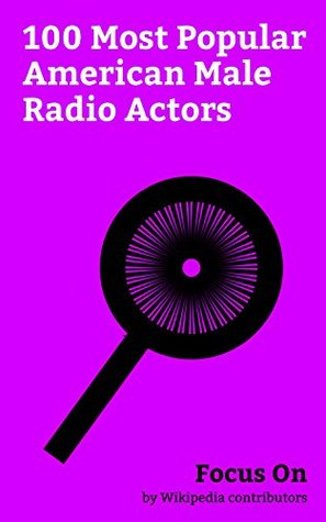 Focus On: 100 Most Popular American Male Radio Actors: Frank Sinatra, Dean Martin, Cary Grant, Orson Welles, Humphrey Bogart, James Stewart, John Lithgow, Bing Crosby, Bob Hope, Errol Flynn, etc.