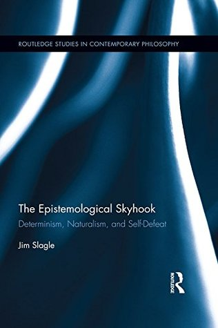 The Epistemological Skyhook: Determinism, Naturalism, and Self-Defeat