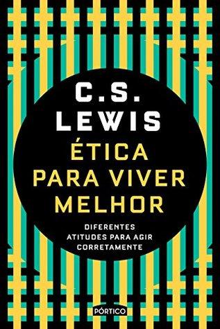 Ética Para Viver Melhor by C.S. Lewis