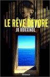 Le Rêve Dévoré by Jo Rouxinol