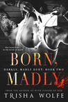 Born, Madly (Darkly, Madly Duet #2)