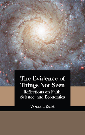 The Evidence of Things Not Seen: Reflections on Faith, Science, and Economics