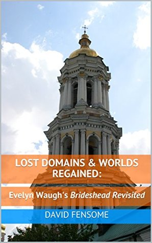 Lost Domains & Worlds Regained: Evelyn Waugh's Brideshead Revisited