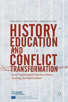 History Education and Conflict Transformation: Social Psychological Theories, History Teaching and Reconciliation par Charis Psaltis, Mario Carretero, Sabina Cehajic-Clancy