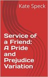 Service of a Friend: A Pride and Prejudice Variation