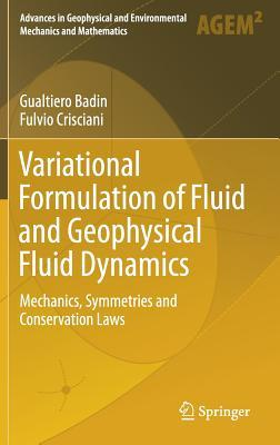 Variational Formulation of Fluid and Geophysical Fluid Dynamics: Mechanics, Symmetries and Conservation Laws