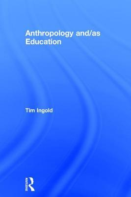 Anthropology and/as Education