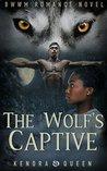 The Wolf's Captive : BWWM Werewolf Shifter Romance