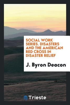 Social Work Series. Disasters and the American Red Cross in Disaster Relief