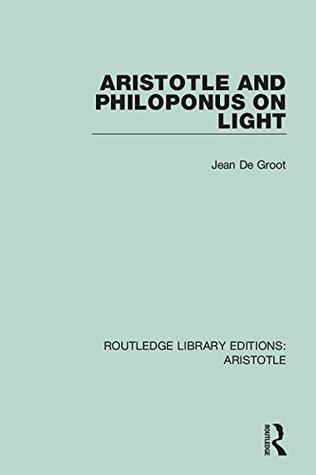 Aristotle and Philoponus on Light: Volume 3 (Routledge Library Editions: Aristotle)