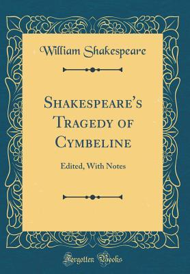 Tragedy of Cymbeline: Edited, with Notes