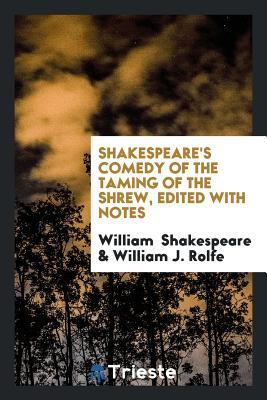 Comedy of the Taming of the Shrew, Edited with Notes