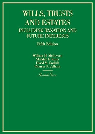 Wills, Trusts and Estates Including Taxation and Future Interests (Hornbooks)