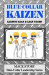 Blue-Collar Kaizen: Leading Lean & Lean Teams