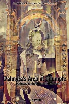 Palmyra's Arch of Triumph: Pathway to the Bride of the Desert