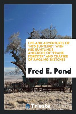 Life and Adventures of Ned Buntline: With Ned Buntline's Anecdote of Frank Forester and Chapter of Angling Sketches