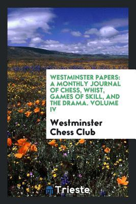 Ebooks gratuits en anglais Westminster Papers: A Monthly Journal of Chess, Whist, Games of Skill, and the Drama. Volume IV by Westminster Chess Club FB2
