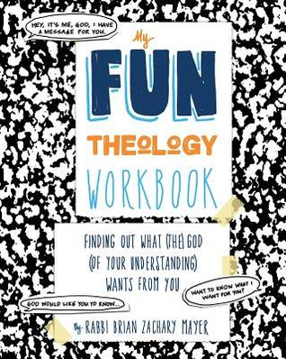 My Fun Theology Workbook: Finding Out What (The) God (of Your Understanding) Wants from You