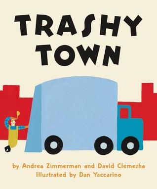 Trashy Town Board Book por Andrea Zimmerman, David Clemesha, Dan Yaccarino