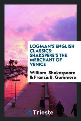 Logman's English Classics: Shakspere's the Merchant of Venice