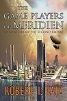 The Game Players of Meridien: Chronicles of the Second Empire (Chronicles of the Second Interstellar Empire of Mankind Book 1)