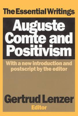 Auguste Comte and Positivism: The Essential Writings