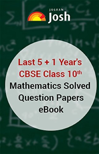 Last 5 Year's CBSE Class 10th Mathematics Solved Question Papers - eBook: class 10 Maths Previous year solved papers