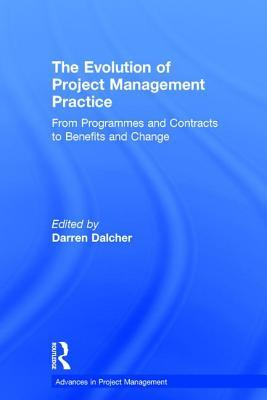 The Evolution of Project Management Practice: From Programmes and Contracts to Benefits and Change