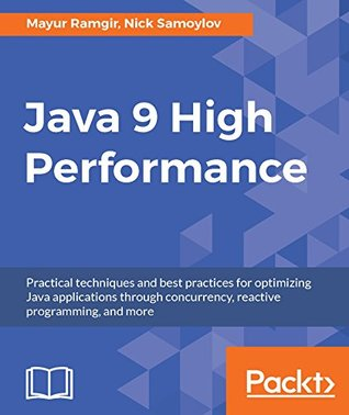 java-9-high-performance-practical-techniques-and-best-practices-for-optimizing-java-applications-through-concurrency-reactive-programming-and-more
