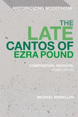 The Late Cantos of Ezra Pound: Composition, Revision, Publication