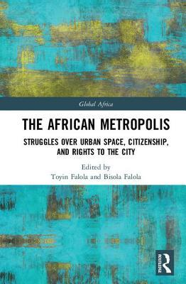 The African Metropolis: Struggles Over Urban Space, Citizenship, and Rights to the City