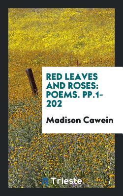 Red Leaves and Roses: Poems. Pp.1-202