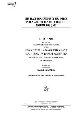 The Trade Implications of U.S. Energy Policy and the Export of Liquefied Natural Gas