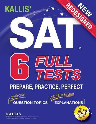 Kallis' SAT Full Tests: Prepare, Practice, Perfect (College SAT Prep + Study Guide Book for the New SAT)