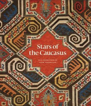 Stars of the Caucasus: Antique Azerbaijan Silk Embroideries