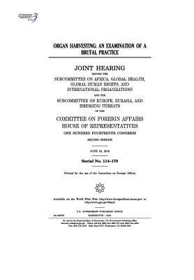 Organ Harvesting: An Examination of a Brutal Practice: Joint Hearing Before the Subcommittee on Africa, Global Health, Global Human Rights, and International Organizations and the Subcommittee on Europe, Eurasia, and Emerging Threats of the Committee O