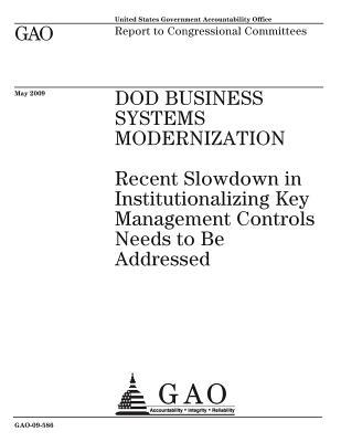 Dod Business Systems Modernization: Recent Slowdown in Institutionalizing Key Management Controls Needs to Be Addressed Report to Congressional Committees.