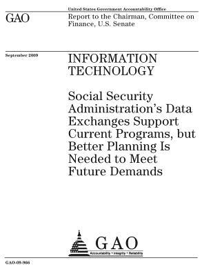 Information Technology: Social Security Administration's Data Exchanges Support Current Programs, But Better Planning Is Needed to Meet Future Demands: Report to the Chairman, Committee on Finance, U.S. Senate.
