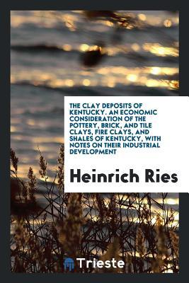 Téléchargez le livre sur ipod nano The Clay Deposits of Kentucky. an Economic Consideration of the Pottery, Brick, and Tile Clays, Fire Clays, and Shales of Kentucky, with Notes on Their Industrial Development PDF ePub by Heinrich Ries