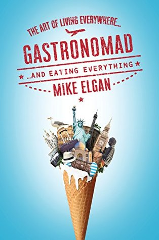 Gastronomad: The Art of Living Everywhere and Eating Everything